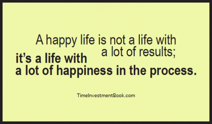 A happy life is not a life with a lot of results