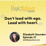 """Don't Lead With Ego.  Lead With Heart"""