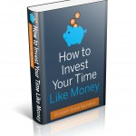 """New Book! """"How to Invest Your Time Like Money"""""""